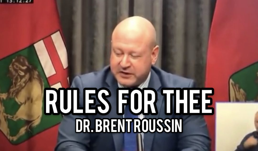 """MANITOBA WATCH: Dr Brent Roussin: Rules For Thee! """"Public health orders don't apply to any levels of government."""""""